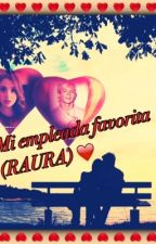 Mi Empleada Favorita (RAURA) ❤️ by noviadeharrypotter