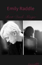 Emily Raddle - Best dark magic - (Harry Potter ff) by Luciasek00