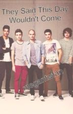 They Said This Day Wouldn't Come (The Wanted Fanfic) by megantwfan