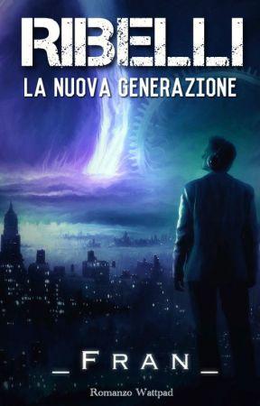 Ribelli - La Nuova Generazione by __Fran__