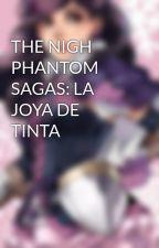 THE NIGH PHANTOM SAGAS: LA JOYA DE TINTA by CeciliaKnightWood