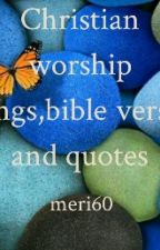 CHRISTIAN WORSHIP SONGS,BIBLE VERSES AND QUOTES by Meri60