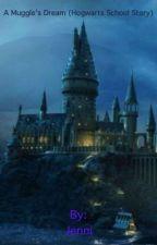 A Muggle's Dream (Hogwarts School Story) (Discontinued Sorry :/) by JenniferUzhca