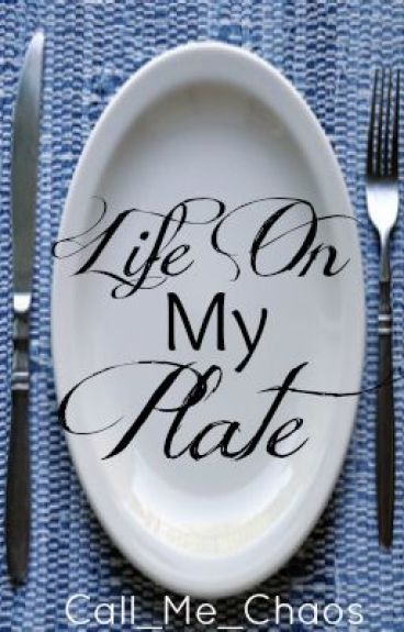 Life on my plate by Call_Me_Chaos