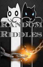 Random Riddles by ChocoHolicKY