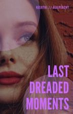 Last Dreaded Moments by Elemental_Kids4