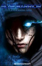 Blue Warrior (La Guerrera Azul) by CristinaHedz07