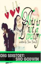 [OHG SIDESTORY- Sho Godwin ] : THIS IS NOT A LOVE STORY by Yam-Yam28