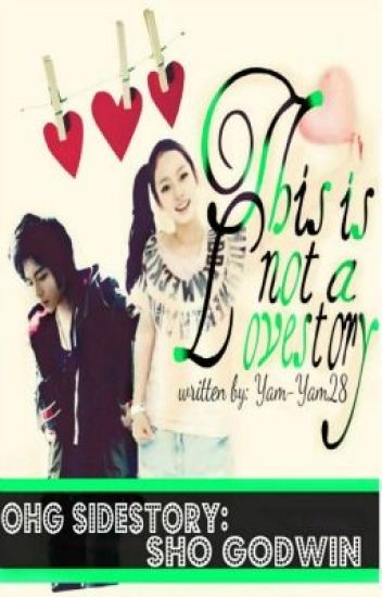 [OHG SIDESTORY- Sho Godwin ] : THIS IS NOT A LOVE STORY