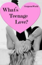 What's Teenage Love?® by gorgeousworld