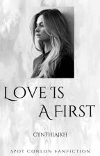 Love Is A First (Spot Conlon Fanfiction) by cynthiajkh