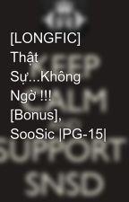 [LONGFIC] Thật Sự...Không Ngờ !!! [Bonus], SooSic |PG-15| by Yoonsic_in_my_mind