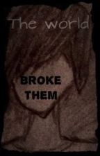 The World Broke Them by AnxietyInTheRomance