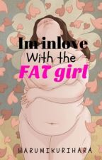 I'm inlove with the FAT girl  ( COMPLETE ) by harumikurihara