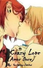 My crazy love (amor doce) by -Gerlanny-