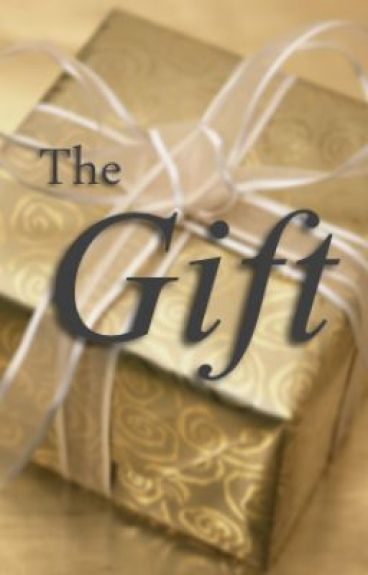 The Gift - A One Direction Fanfiction by 1DAreIrresistible