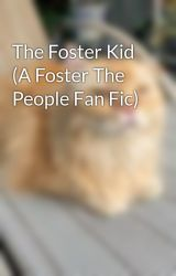 The Foster Kid (A Foster The People Fan Fic) by idleminds
