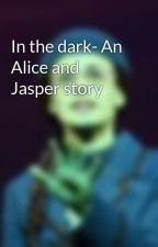 In the dark- An Alice and Jasper story by ElphabaThorpp