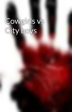 Cowgirls vs City boys by DemonBlooded