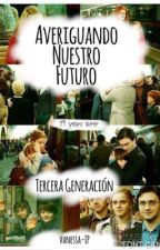 Averiguando Nuestro Futuro (Tercera Generación) by Vanessa-IP