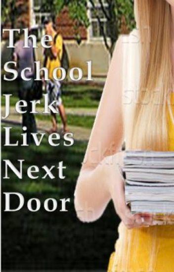 The School Jerk Lives Next Door