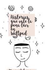 Historias que vale la pena leer en Wattpad. by MaripyIglesias