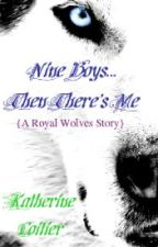 Nine Boys... Then There's Me. {A Royal Wolves Story #1} by Katherin3Coitier