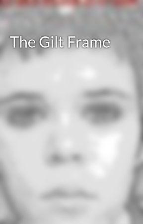 The Gilt Frame by Brokencookiefreak