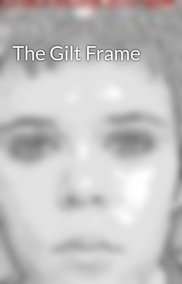 The Gilt Frame by Brokencookiefreak