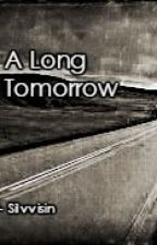 The Long Tomorrow- A Team Crafted Love Story- BOOK 1 by silvvisin