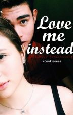 Love me instead (SofiNigo FanFiction) by xcookieeees