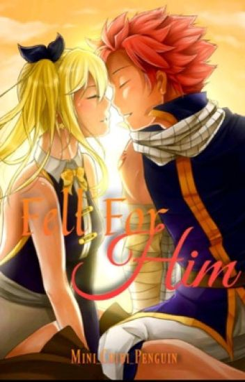 Fell for Him ~Nalu Fanfic~