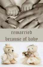 Remarried Because Of Baby by HatanoHata