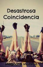 Desastrosa Coincidencia© (PAUSADA) by MegharaMonroe