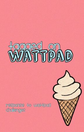 Tagged On Wattpad by CookiePhoenix