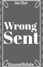 Wrong Sent (One Shot) by AbnormalNaBaliw