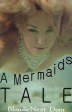 A Mermaid's Tale [Short Story] by Blondie_NextDoor