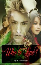 Who To Love? [EXO's Kris Fanfiction] by FantasticYeoja