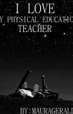 I Love My Physical Education Teacher by maurageralda