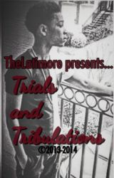 (ON HOLD) Trials and Tribulations (sequal) Jacob Latimore by TheLatimore