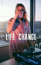 Life Change - M.G Fanfic [On hold] by aestheticgarrix