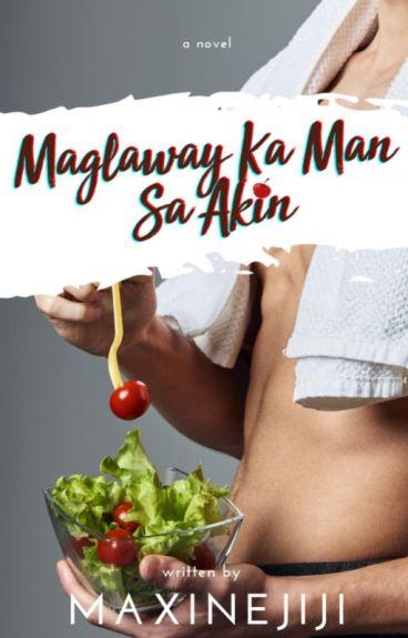 MAGLAWAY KA MAN SA AKIN  Published  by maxinejiji