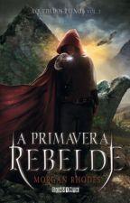 A Primavera Rebelde ( A Queda Dos Reinos vol. 2) by natalyaoliveira