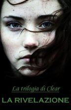 La Trilogia di Clear-La Rivelazione. by AriaSanchiu91