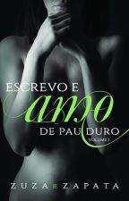 Escrevo e Amo de Pau Duro volume 1 by ZuzaZapata