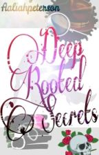 Deep Rooted Secrets by aaliahpeterson