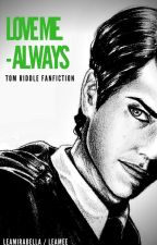 Love me. Always. (Tom Riddle - FanFiction) by LeaMirabella