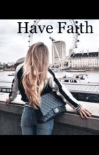 《 Have faith 》                                               (Christian Romance) by believerinchrist