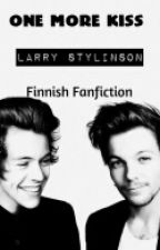 One more kiss ||Larry Stylinson|| (Finnish Fanfiction) by Jiia01