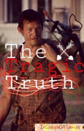 The Tragic Truth (Daryl Dixon Love Story)